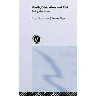 Youth Education and Risk Facing the Future by Dwyer & Peter