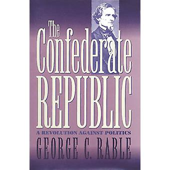 The Confederate Republic by Rable & George C.