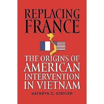 Sostituendo la Francia le origini dell'intervento americano in Vietnam di Statler & Kathryn C.
