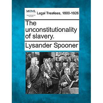 De ongrondwettigheid van de slavernij. door Spooner & Lysander