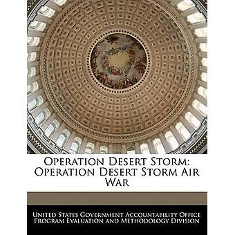 Operation Desert Storm Operation Desert Storm Air War by United States Government Accountability