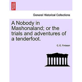 A Nobody in Mashonaland or the trials and adventures of a tenderfoot. by Finlason & C. E.