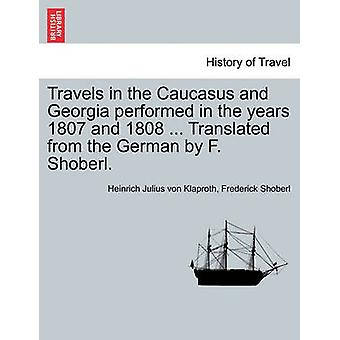 Travels in the Caucasus and Georgia performed in the years 1807 and 1808 ... Translated from the German by F. Shoberl. by Klaproth & Heinrich Julius von