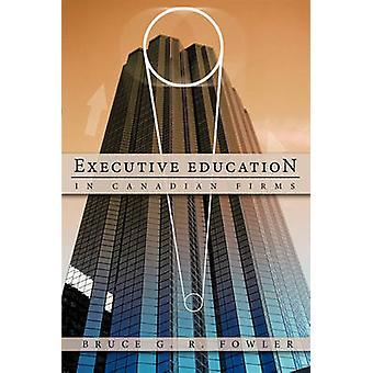 Executive Education i kanadensiska företag en doktorsavhandling av Fowler & Bruce G. R.