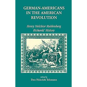 German Americans in the Revolution Henry Melchoir Muhlenberg Richards History by Tolzmann & Don Heinrich