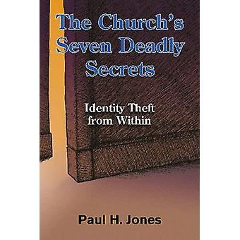 The Churchs Seven Deadly Secrets Identity Theft from Within by Jones & Paul H.