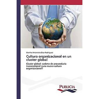 Cultura organizacional en un cluster global by Daz Rodrguez Martha Antonieta