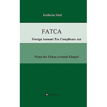 FATCA  Foreign Account Tax Compliance Act by Moll & Karlheinz