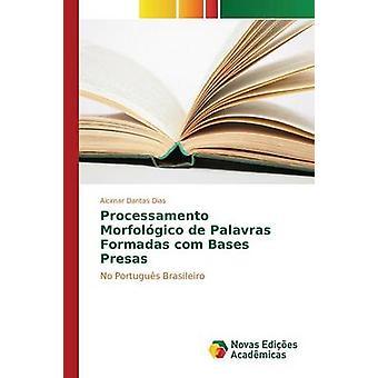 Processamento Morfolgico de Palavras Formadas com Bases Presas by Dantas Dias Alcimar