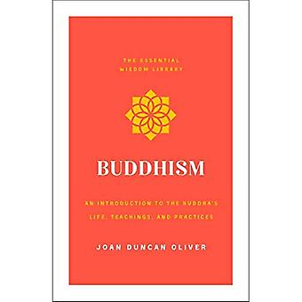 Buddhism: An Introduction to the Buddha's Life, Teachings, and Practices (the Essential Wisdom Library) (Essential Wisdom Library)