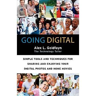 Going Digital - Simple Tools and Techniques for Sharing and Enjoying Y