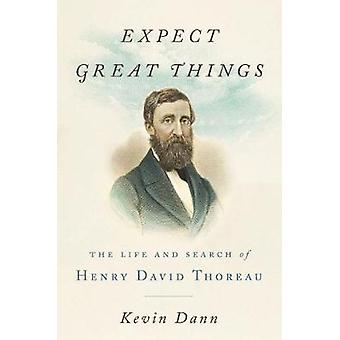 Expect Great Things - The Life and Search of Henry David Thoreau by Ke