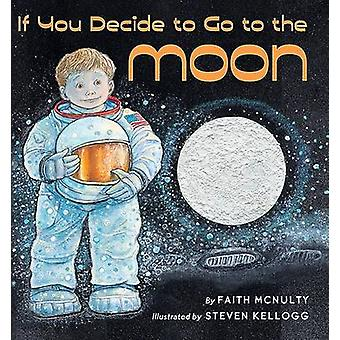 If You Decide to Go to the Moon by Faith McNulty - Steven Kellogg - 9