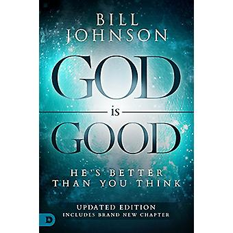 God Is Good - He's Better Than You Think by Bill Johnson - 97807684174