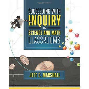 Succeeding with Inquiry in Science and Math Classrooms by Jeff C Mars