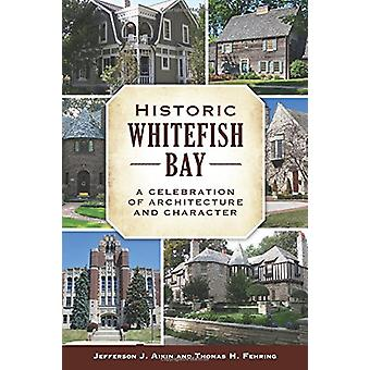Historic Whitefish Bay - A Celebration of Architecture and Character b