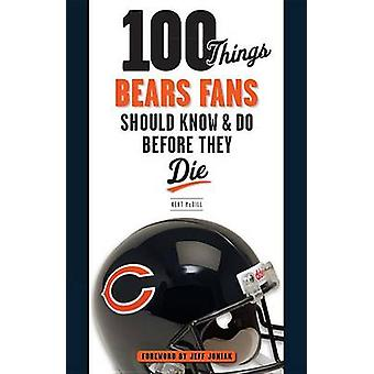 100 Things Bears Fans Should Know & Do Before They Die by John Crist