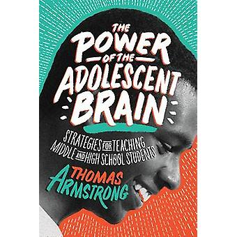 The Power of the Adolescent Brain - Strategies for Teaching Middle and