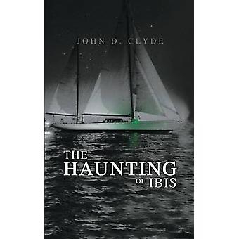 The Haunting of Ibis by Clyde & John D.