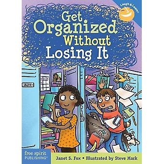 Get Organized Without Losing It by Janet S Fox - 9781631981739 Book