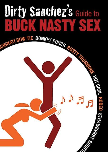 Dirty Sanchezs Guide To Buck Nasty Sex by Dirty Sanchez