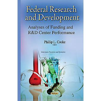 Federal Research amp Development  Analyses of Funding amp RampD Center Performance by Edited by Phillip L Cooke