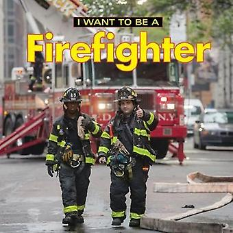 I Want to Be a Firefighter - 2018 by I Want to Be a Firefighter - 2018