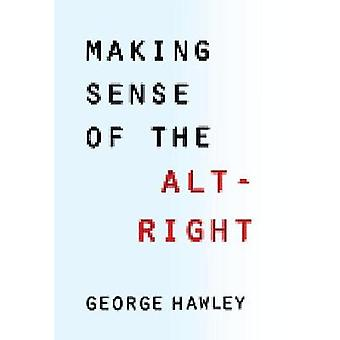 Making Sense of the Alt-Right by George Hawley - 9780231185127 Book