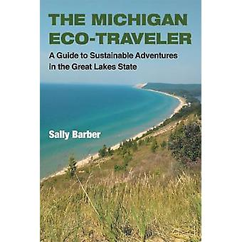 The Michigan Eco-Traveler - A Guide to Sustainable Adventures in the G