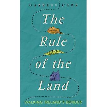 De regel van het Land - Walking Ierlands grens door Garrett Carr - 9780