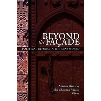 Beyond the Facade - Political Reform in the Arab World by Marina Ottaw