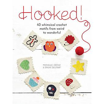 Hooked! - 40 Whimsical Crochet Motifs from Weird to Wonderful by Miche