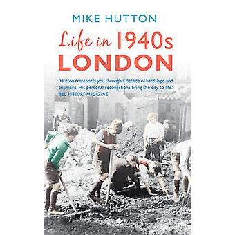 Life in 1940s London by Mike Hutton - 9781445643786 Book