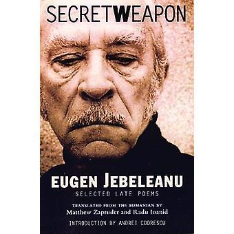 Secret Weapon - Selected Late Poems by Eugen Jebeleanu - Matthew Zapru