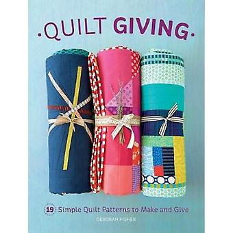 Quilt Giving - 19 Simple Quilt Patterns to Make and Give by Deborah Fi