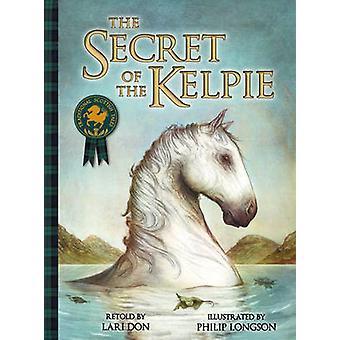 The Secret of the Kelpie by Lari Don - Philip Longson - 9781782502524