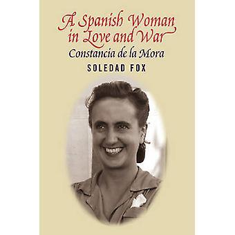 Femme espagnole en amour & guerre - Constancia Del La Mora par Soledad Fox-