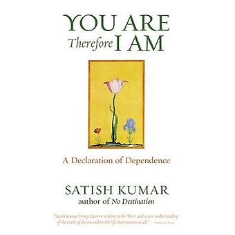 You are Therefore I am - A Declaration of Dependence by Satish Kumar -