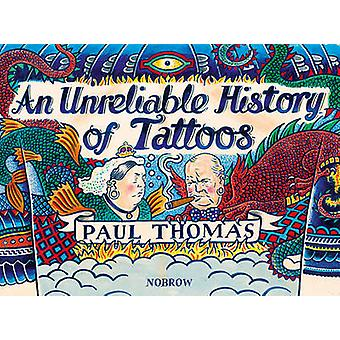 An (Un)Reliable History of Tattoos by Paul Thomas - 9781910620045 Book
