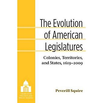 The Evolution of American Legislatures - Colonies - Territories - and