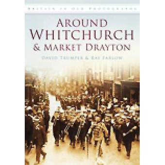 Around Whitchurch and Market Drayton - In Old Photographs by David Tru