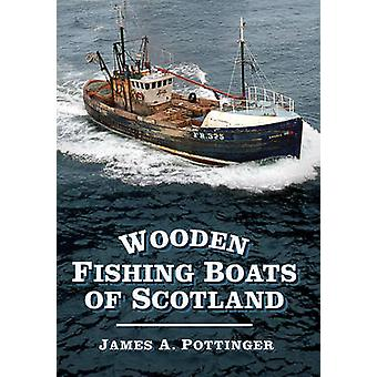 Wooden Fishing Boats of Scotland by James A. Pottinger - 978075248757