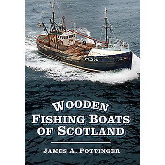 Hölzerne Fischerboote von Schottland durch James A. Pottinger - 978075248757