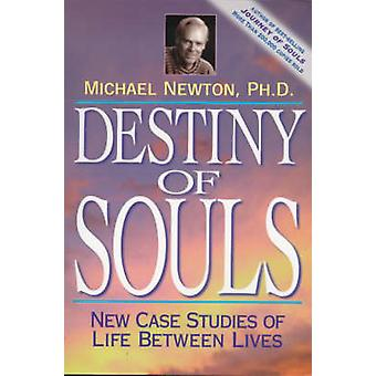 Destiny of Souls - New Case Studies of Life Between Lives by Michael N