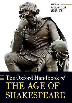 The Oxford Handbook of the Age of Shakespeare by R. Malcolm Smuts - 9