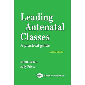 Leading Antenatal Classes (2nd Revised edition) by Judith Schott - Ju
