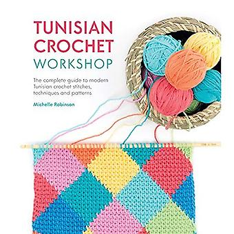 Tunisian Crochet Workshop: The Complete Guide to Modern Tunisian Crochet - Techniques, Stitches and Patterns