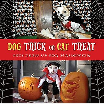 Dog Trick or Cat Treat: Pets Dress Up for Halloween [Illustrated]