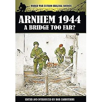 Arnhem 1944: A Bridge Too Far? (World War II from Original Sources)