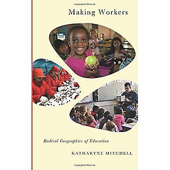 Making Workers: Radical Geographies of Education (Radical Geography)